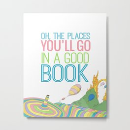 OH THE PLACES YOU'LL GO IN A GOOD BOOK Metal Print