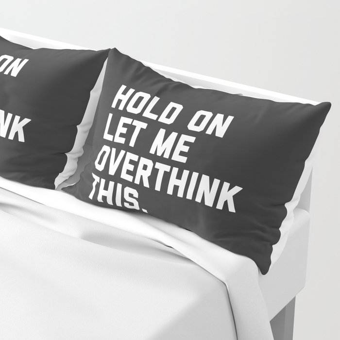 Hold On, Overthink This Funny Quote Pillow Sham