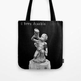I been drinkin Tote Bag