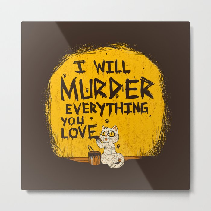 Ill Murder Everything You Love Cat Metal Print