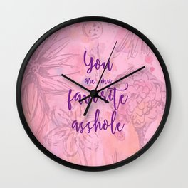 You Are My Favorite Asshole II Wall Clock