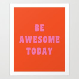 Be Awesome Today in Orange and Pink Art Print