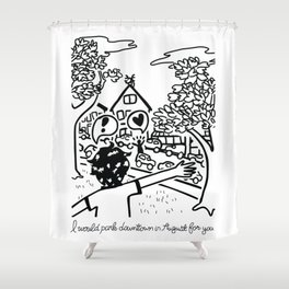 I Would Park Downtown In August For You Shower Curtain