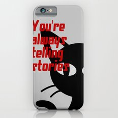 You're always telling stories iPhone 6s Slim Case