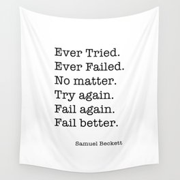 Ever Tried. Ever Failed. No matter. Try again. Fail again. Fail better Wall Tapestry