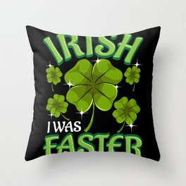 Irish I Was Faster - Gift Throw Pillow