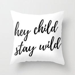 hey child stay wild Throw Pillow