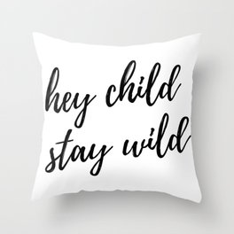 hey child stay wild Throw Pillow