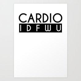 Cardio IDFWU Fitness Gym Workout Funny Art Print