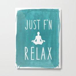 Just F'n Relax - Yoga Metal Print
