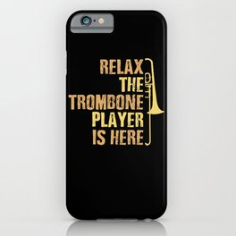 Relax the Trombone Player Is Here Gift Trombone Gifts iPhone Case