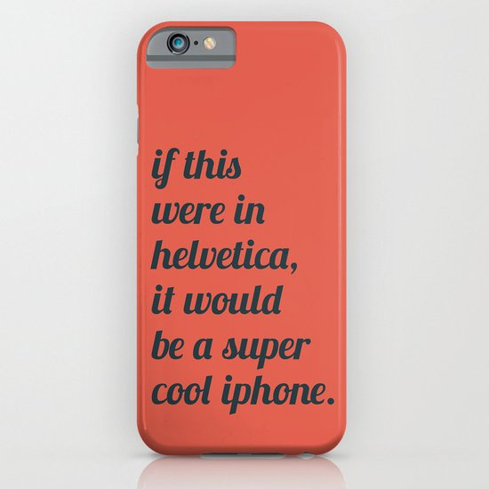 Dear everyone, leave helvetica alone. iPhone & iPod Case