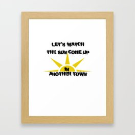 Watch The Sun Come Up In Another Town Framed Art Print