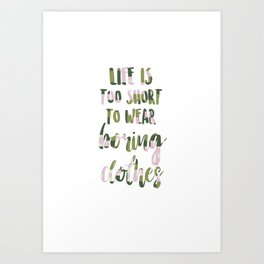Life is too short to wear boring clothes Art Print