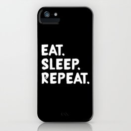 Eat. Sleep. Repeat iPhone Case
