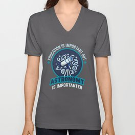 Education is Important Astronomy is Importanter Unisex V-Neck