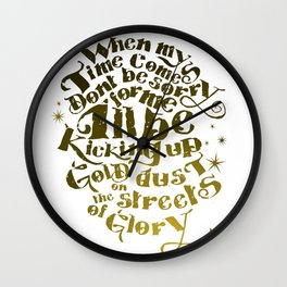 Kicking up gold dust on the streets of glory Wall Clock