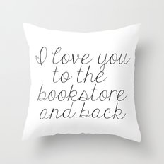 I Love You To The Bookstore And Back Throw Pillow