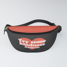 Try Some Kindness Funny Offensive Quote Fanny Pack
