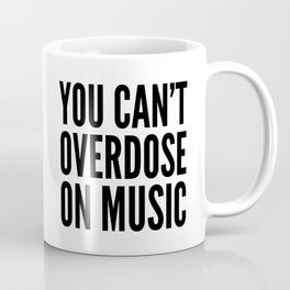 You Can't Overdose On Music Coffee Mug