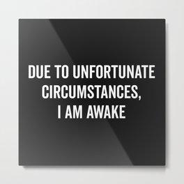 I Am Awake Funny Quote Metal Print