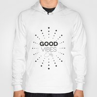 good vibes only Hoodies featuring GOOD VIBES ONLY by Fybur