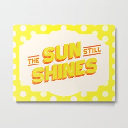 The Sun Still Shines Bright, Uplifting Art Metal Print