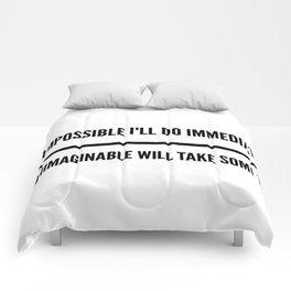 The Impossible I'll Do Immediately, The Unimaginable Will Take Some Time Comforters