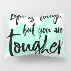 Life is tough but you are tougher - mint abstract typography Pillow Sham