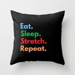 Eat. Sleep. Stretch. Repeat. Throw Pillow