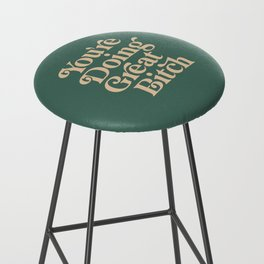 YOU'RE DOING GREAT BITCH vintage green cream Bar Stool