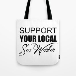 Support you local sexworker Tote Bag