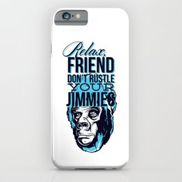 Relax Friend Don't Rustle Your Jimmies iPhone Case