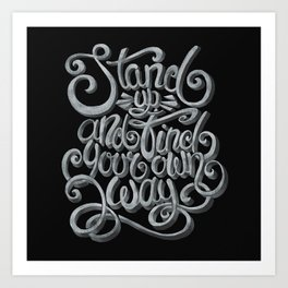 Stand up and find your own way Art Print