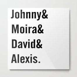 Johnny and Moira and David and Alexis Metal Print