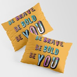 Be Brave Be Bold Be You Pillow Sham
