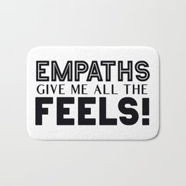 Empaths Give Me All The Feels! Bath Mat