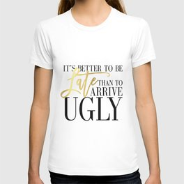 Fashion Poster Fashion Wall Art Girl Room Art It's Better To Be Late Than To Arrive Ugly Funny Art T-shirt