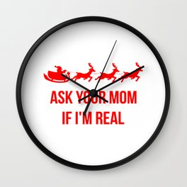 Ask Your Mom If I'm Real Merry Christmas Wall Clock