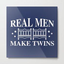 Real Men Make Twins Metal Print