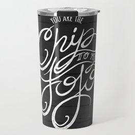 You are the Chip to my JoJo Travel Mug