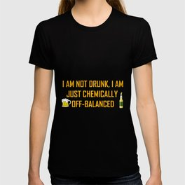 I AM NOT DRUNK I AM JUST CHEMICALLY OFF-BALANCED T-shirt