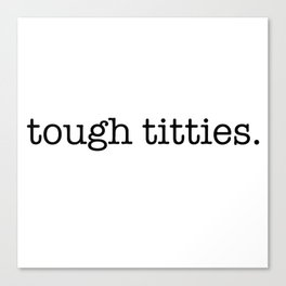 Tough Titties Canvas Print