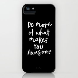 Do More of What Makes You Awesome black-white monochrome typography poster design home wall decor iPhone Case