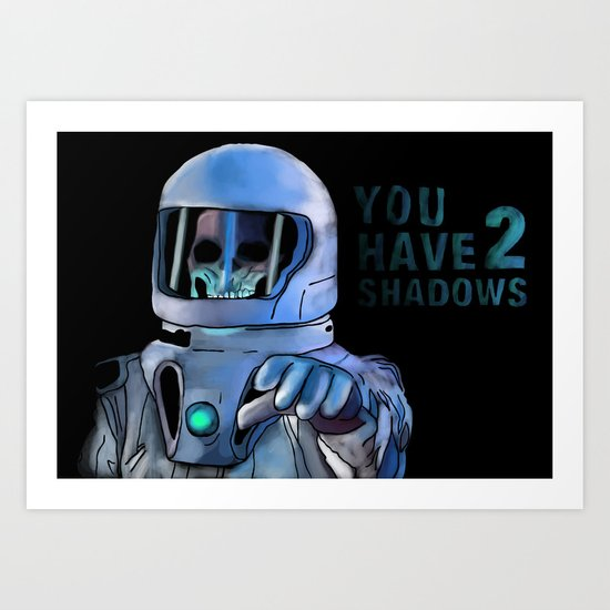 You Have 2 Shadows Art Print
