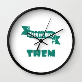 """""""First Learn The Rules Then Break Them"""" tee design. Sensible and simple tee that will make your day! Wall Clock"""