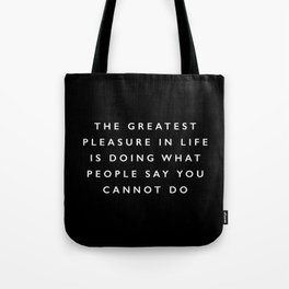 The Greatest Pleasure in Life is Doing What People Say You Cannot Do inspirational quote typography Tote Bag