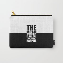 The only bad workout... Gym Motivational Quote Carry-All Pouch