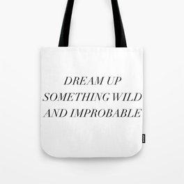 dream up something wild Tote Bag