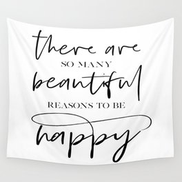 There Are So Many Beautiful Reasons To Be Happy, BE HAPPY SIGN, Inspirational Quote,Typography Poste Wall Tapestry